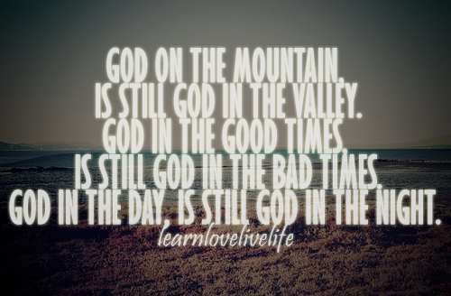 god-on-the-mountain-is-still-god-in-the-valley-faith-quote